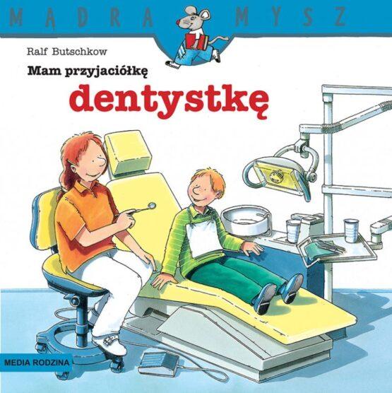 Mądra Mysz – Mam przyjaciółkę dentystkę